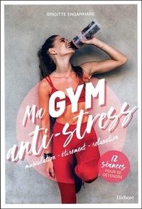 Brigitte Engammare - Ma gym anti-stress - Musculation - étirement - relaxation - 12 séances pour se détendre.
