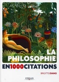 Brigitte Evano - La philosophie en 1000 citations.