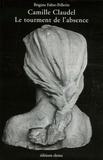 Brigitte Fabre-Pellerin - Camille Claudel - Le tourment de l'absence.