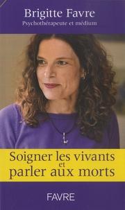 Brigitte Favre - Soigner les vivants et parler aux morts.
