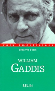 Brigitte Félix - William Gaddis - L'alchimie de l'écriture.