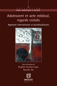 Brigitte Feuillet-Liger et Ryuichi Ida - Adolescent et acte médical, regards croisés - Approche internationale et pluridisciplinaire.