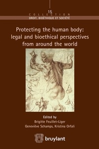 Brigitte Feuillet-Liger et Geneviève Schamps - Protecting the human body : legal and bioethical perspectives from around the world.