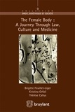 Brigitte Feuillet-Liger et Birgitta Orfali - The Female Body: A Journey Through Law, Culture and Medicine.