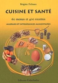 Cuisine et santé- 60 menus et 400 recettes, allergies et intolérances alimentaires - Brigitte Fichaux |