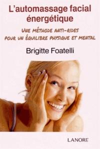L'automassage facial énergétique- Une méthode anti-rides pour un équilibre physique et mental - Brigitte Foatelli |