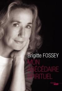 Brigitte Fossey - Mon abécédaire spirituel.