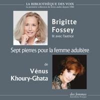 Brigitte Fossey et Vénus Khoury-Ghata - Sept pierres pour la femme adultère.