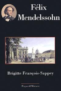 Brigitte François-Sappey - Félix Mendelssohn.