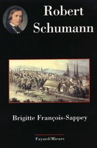 Brigitte François-Sappey - Robert Schumann.