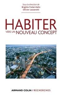 Brigitte Frelat-Kahn et Olivier Lazzarotti - Habiter - Vers un nouveau concept.