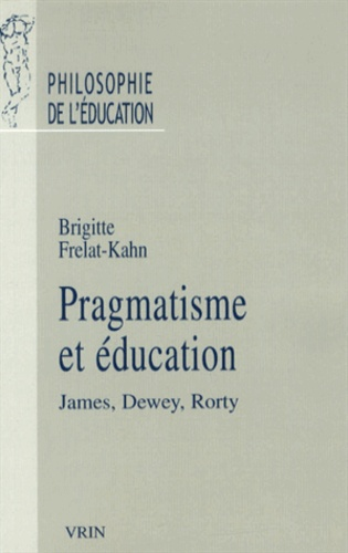 Brigitte Frelat-Kahn - Pragmatisme et éducation - James, Dewey, Rorty.