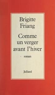 Brigitte Friang - Comme un verger avant l'hiver.