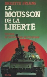 Brigitte Friang et  Huyhn Trân Duc - La mousson de la liberté - Vietnam, du colonialisme au stalinisme.