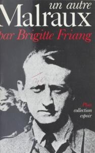 Brigitte Friang - Un Autre Malraux.