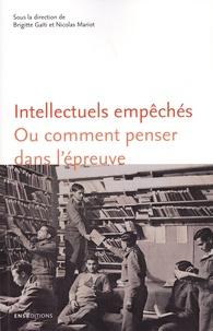 Brigitte Gaïti et Nicolas Mariot - Intellectuels empêchés - Ou comment penser dans l'épreuve.