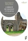 Brigitte Galbrun et Véronique Gazeau - L'abbaye de Savigny (1112-2012) - Un chef d'oeuvre anglo-normand.