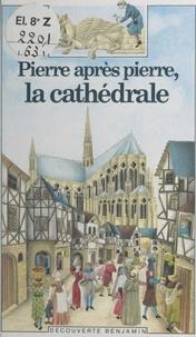 Brigitte Gandiol-Coppin et Jean-François Pousse - Pierre après pierre, la cathédrale.