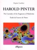 Brigitte Gauthier - HAROLD PINTER. - The Caretaker of the Fragments of Modernity, Etude de l'oeuvre de Pinter, anglais.