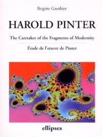 Brigitte Gauthier - HAROLD PINTER. - The Caretaker of the Fragments of Modernity, Etude de l'oeuvre de Pinter, anglais.