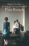 Brigitte Gauthier - Le langage chorégraphique de Pina Bausch.