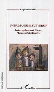 Brigitte Gautier - Un humanisme subversif - Lectures polonaises de Camus, Malraux et Saint-Exupéry.