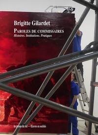 Brigitte Gilardet - Paroles de commissaires - Histoires, institutions, pratiques.