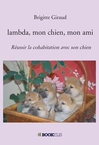 Brigitte Giraud - Lambda, mon chien, mon ami - Réussir la cohabitation avec son chien.