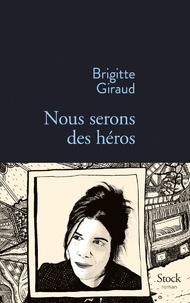 Brigitte Giraud - Nous serons des héros.