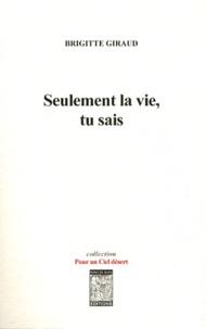 Brigitte Giraud - Seulement la vie, tu sais.
