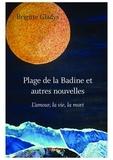 Brigitte Gladys - Plage de la badine et autres nouvelles.