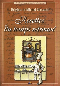 Brigitte Gosselin et Michel Gosselin - Recettes du temps retrouvé.