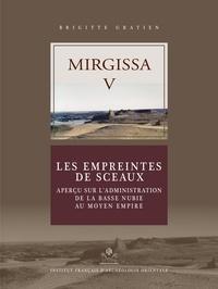 Brigitte Gratien - Mirgissa - Volume 5, Les empreintes de sceaux - Aperçu sur l'administration de la Basse Nubie au Moyen Empire.