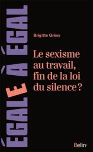 Brigitte Grésy - Le sexisme au travail, fin de la loi du silence ? - Le cerner pour mieux le netraliser.
