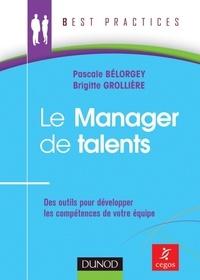 Brigitte Grollière et Pascale Bélorgey - Le Manager de talents - Des outils pour développer les compétences de votre équipe.
