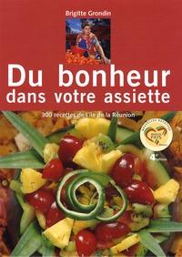 Brigitte Grondin et Fabienne Jonca - Du bonheur dans votre assiette - 300 recettes de l'île de la Réunion.