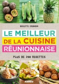Brigitte Grondin - Le meilleur de la cuisine réunionnaise - Plus de 200 recettes.