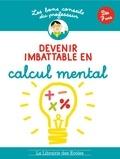 Brigitte Guigui - Devenir imbattable en calcul mental - Dès 7 ans.