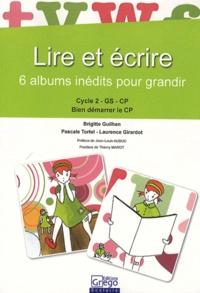 Brigitte Guilhen - Lire et écrire : 6 albums inédits pour grandir : cycle 2, GS, CP, bien démarrer le CP.