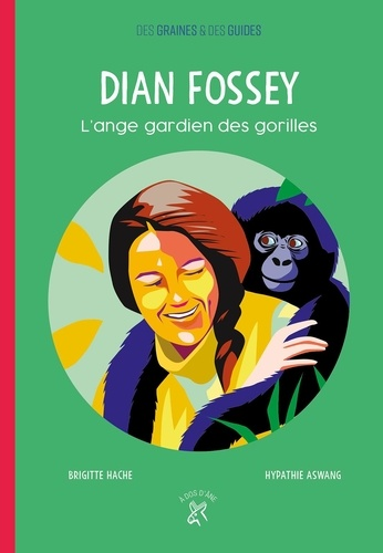 Dian Fossey. L'ange gardien des gorilles