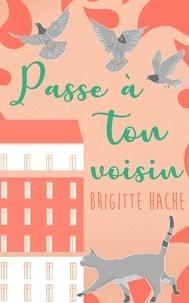 Brigitte Hache - Passe à ton voisin.