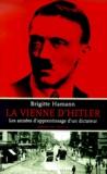 Brigitte Hamann - La Vienne d'Hitler. - Les années d'apprentissage d'un dictateur.