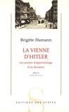 Brigitte Hamann - La Vienne d'Hitler - Les années d'apprentissage d'un dictateur.