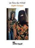 Brigitte Hanappe - Le flou du miroir.