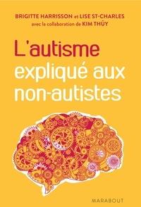 Brigitte Harrisson et Lise St-Charles - L'autisme expliqué aux non-autistes.