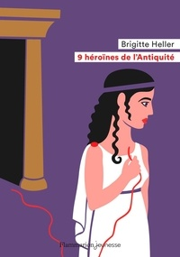Brigitte Heller - 9 héroïnes de l'Antiquité.