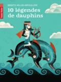 Brigitte Heller-Arfouillère - 10 légendes de dauphins.