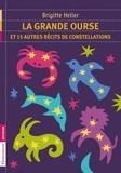 Brigitte Heller-Arfouillère - La Grande Ourse et 15 autres récits de constellations.