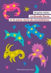 Brigitte Heller - La Grande Ourse et 15 autres récits de constellations.