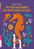Brigitte Heller - Petites histoires des mots venus du grec.